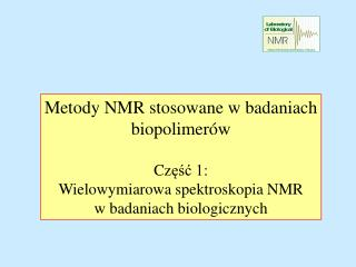Metody NMR stosowane w badaniach biopolimerów Cz ęść 1: Wielowymiarowa spektroskopia NMR