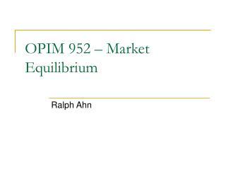 OPIM 952   Market Equilibrium