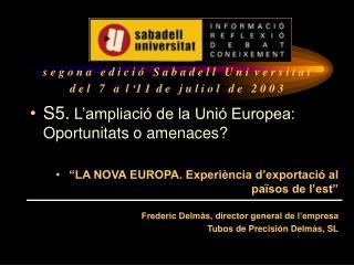 S5.  L�ampliaci� de la Uni� Europea: Oportunitats o amenaces?