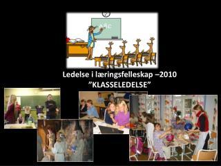 """Ledelse i læringsfelleskap –2010 """"KLASSELEDELSE"""""""
