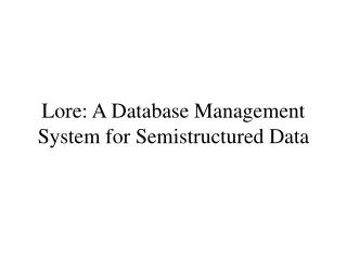 Lore: A Database Management System for Semistructured Data