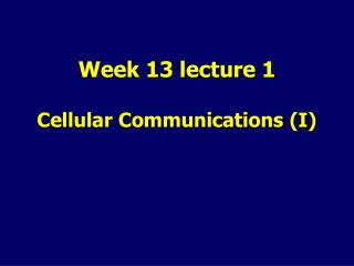 Week 13 lecture 1 Cellular Communications (I)