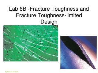 Lab 6B -Fracture Toughness and Fracture Toughness-limited Design