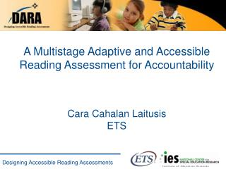 A Multistage Adaptive and Accessible Reading Assessment for Accountability Cara Cahalan Laitusis