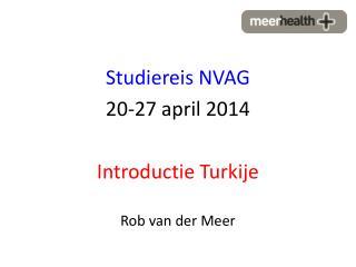 Studiereis NVAG 20-27 april 2014 Introductie Turkije Rob van der Meer