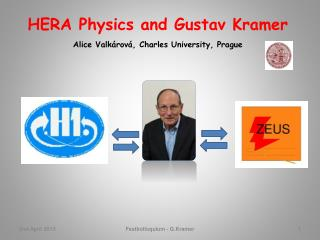 HERA Physics and Gustav Kramer Alice  Valk árová , Charles University, Prague