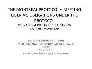 NATIONAL OZONE UNIT (NOU) ENVIRONMENTAL PROTECTION AGENCY (EPA) OF  LIBERIA Presented by