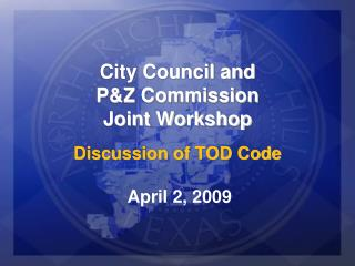 City Council and P&Z Commission Joint Workshop Discussion of TOD Code