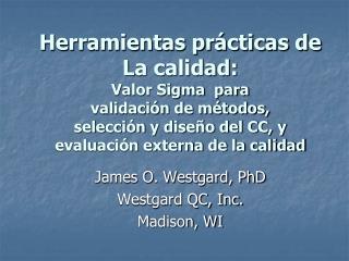 James O. Westgard, PhD Westgard QC, Inc. Madison, WI