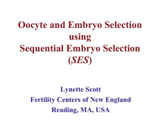 Oocyte and Embryo Selection using Sequential Embryo Selection ( SES )