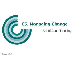 C5. Managing Change