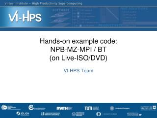 Hands-on example code: NPB-MZ-MPI / BT (on Live-ISO/DVD)
