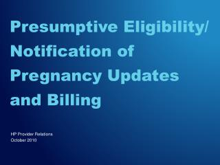 Presumptive Eligibility/  Notification of  Pregnancy Updates and Billing