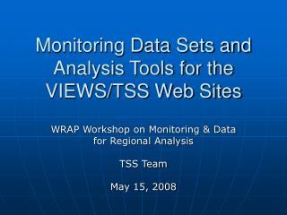 Monitoring Data Sets and Analysis Tools for the VIEWS/TSS Web Sites