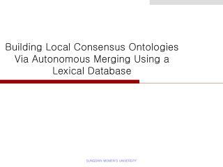 Building Local Consensus Ontologies Via Autonomous Merging Using a Lexical Database