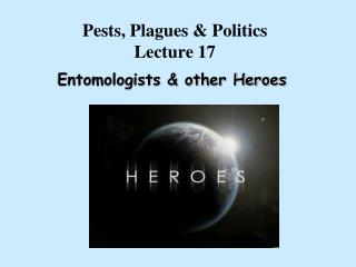 Pests, Plagues & Politics  Lecture 17