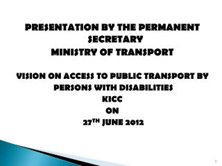PRESENTATION BY THE PERMANENT SECRETARY MINISTRY OF TRANSPORT
