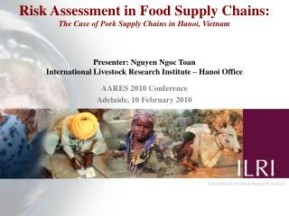 Risk Assessment in Food Supply Chains:  The Case of Pork Supply Chains in Hanoi, Vietnam
