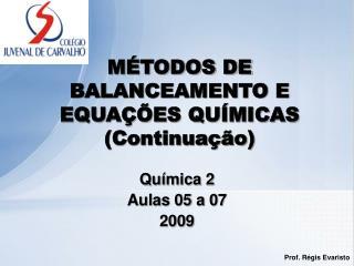 MÉTODOS DE BALANCEAMENTO E EQUAÇÕES QUÍMICAS (Continuação)
