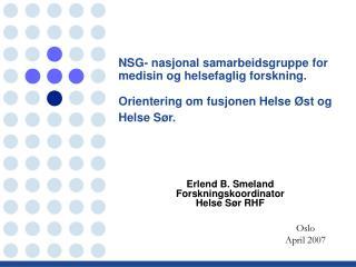 Erlend B. Smeland Forskningskoordinator  Helse Sør RHF