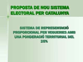 PROPOSTA DE NOU SISTEMA ELECTORAL PER CATALUNYA