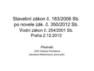 Přednáší  JUDr.Václava Koukalová Jaroslava Nietscheová, prom.práv.