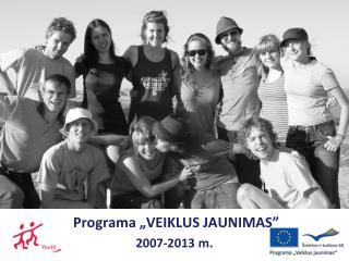 """Programa """"VEIKLUS JAUNIMAS"""" 2007-2013 m."""