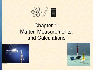 Chapter 1: Matter, Measurements,  and Calculations