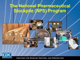 The National Pharmaceutical Stockpile (NPS) Program