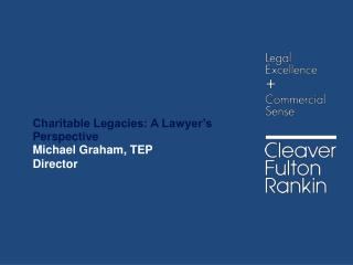 Charitable Legacies: A Lawyer's Perspective Michael Graham, TEP Director