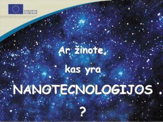 Ar žin ote , kas yra NANOTECNOLOGI JOS?