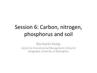 Session 6: Carbon, nitrogen, phosphorus and soil