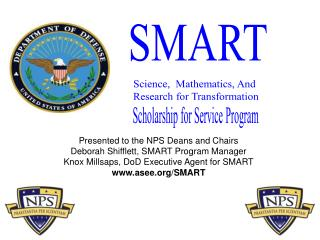 Presented to the NPS Deans and Chairs  Deborah Shifflett, SMART Program Manager