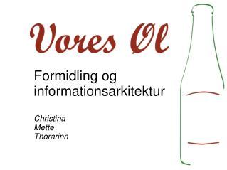 Formidling og informationsarkitektur Christina Mette Thorarinn