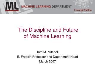 Tom M. Mitchell E. Fredkin Professor and Department Head March 2007
