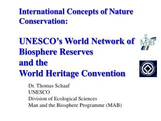 Dr. Thomas Schaaf UNESCO Division of Ecological Sciences Man and the Biosphere Programme (MAB)