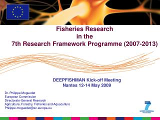 Dr. Philippe Moguedet European Commission Directorate-General Research