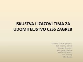 ISKUSTVA I IZAZOVI TIMA ZA UDOMITELJSTVO CZSS ZAGREB