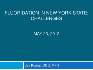 Fluoridation in New York State: Challenges May 23, 2012