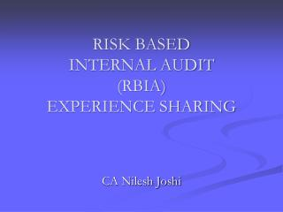 RISK BASED INTERNAL AUDIT (RBIA) EXPERIENCE SHARING