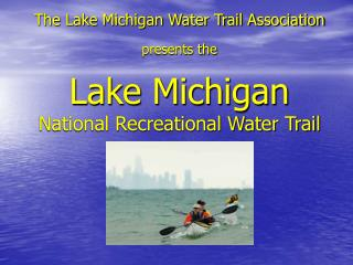 The Lake Michigan Water Trail Association presents the Lake Michigan