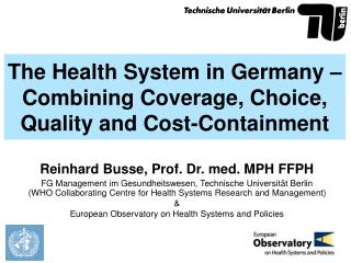 The Health System in Germany   Combining Coverage, Choice,  Quality and Cost-Containment