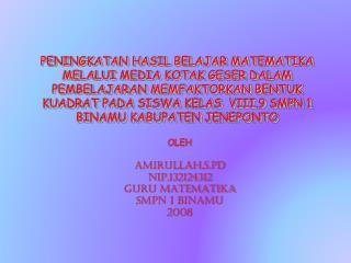 OLEH AMIRULLAH,S.Pd N I P. 132124312 GURU MATEMATIKA SMPN 1 BINAMU 200 8