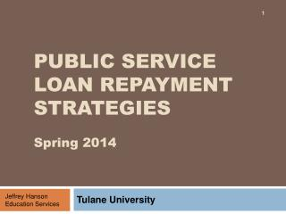 PUBLIC SERVICE LOAN REPAYMENT STRATEGIES Spring 2014