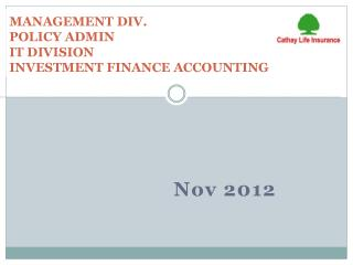 MANAGEMENT DIV. POLICY ADMIN IT DIVISION INVESTMENT FINANCE ACCOUNTING