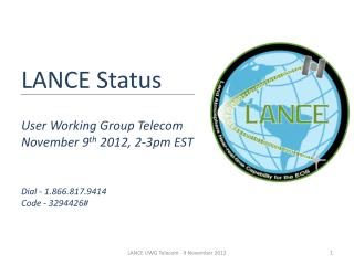 LANCE Status User Working Group Telecom November 9 th  2012, 2-3pm EST Dial - 1.866.817.9414