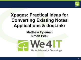 Xpages: Practical Ideas for Converting Existing Notes Applications & docLinkr Matthew Fyleman