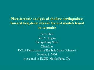 Peter Bird Yan Y. Kagan Zheng-Kang Shen Zhen Liu UCLA Department of Earth & Space Sciences