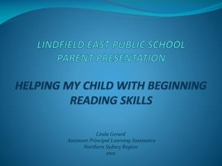 LINDFIELD EAST PUBLIC SCHOOL PARENT PRESENTATION HELPING MY CHILD WITH BEGINNING  READING SKILLS