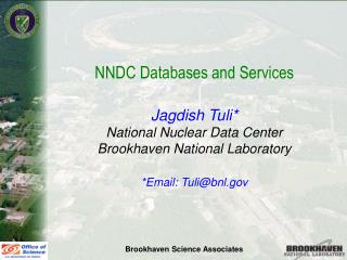 NNDC Databases and Services Jagdish Tuli* National Nuclear Data Center